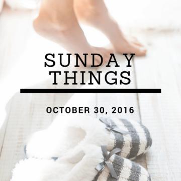 Sunday Things 10.30.16