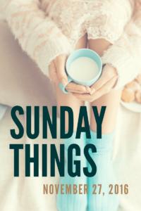 Sunday Things… 11.27.16