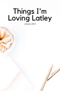 Things I'm Loving Lately – January Edition!