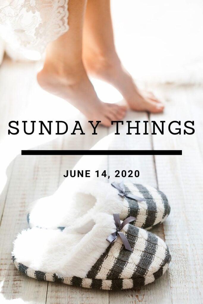 Sunday Things... 6.14.20