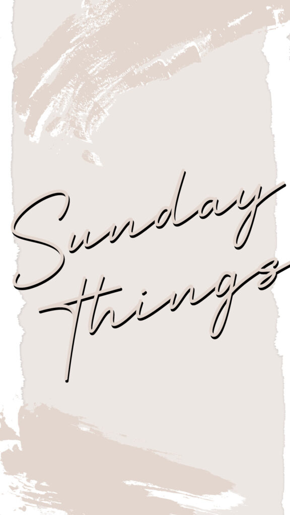 Sunday Things...