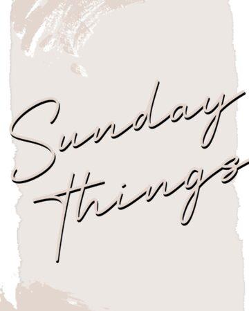 Sunday Things... 2.7.21